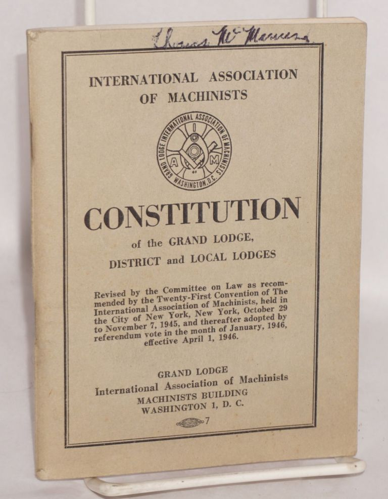 Constitution of the Grand Lodge, District and Local Lodges. International Association of Machinists.