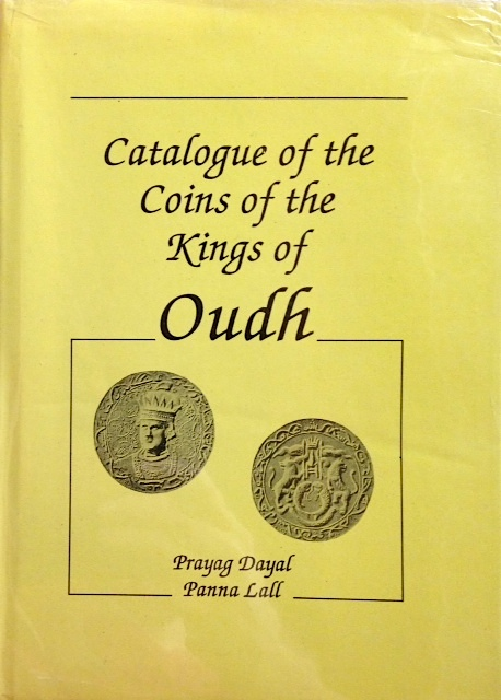 Catalogue of the coins of the kings of Oudh. Provincial Museum, Lucknow. Prayag Dayal, Panna Lall.