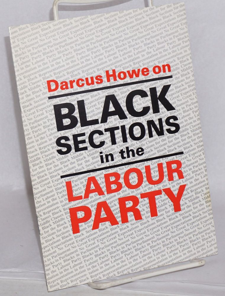 Darcus Howe on Black sections in the Labour Party: an argument against their establishment. Darcus Howe.