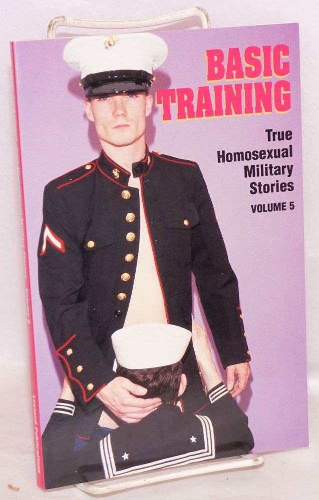 Basic training and other true homosexual military stories, volume 5. Winston Leyland, , William Cozad, Tim Kiyoshi, Brent James.