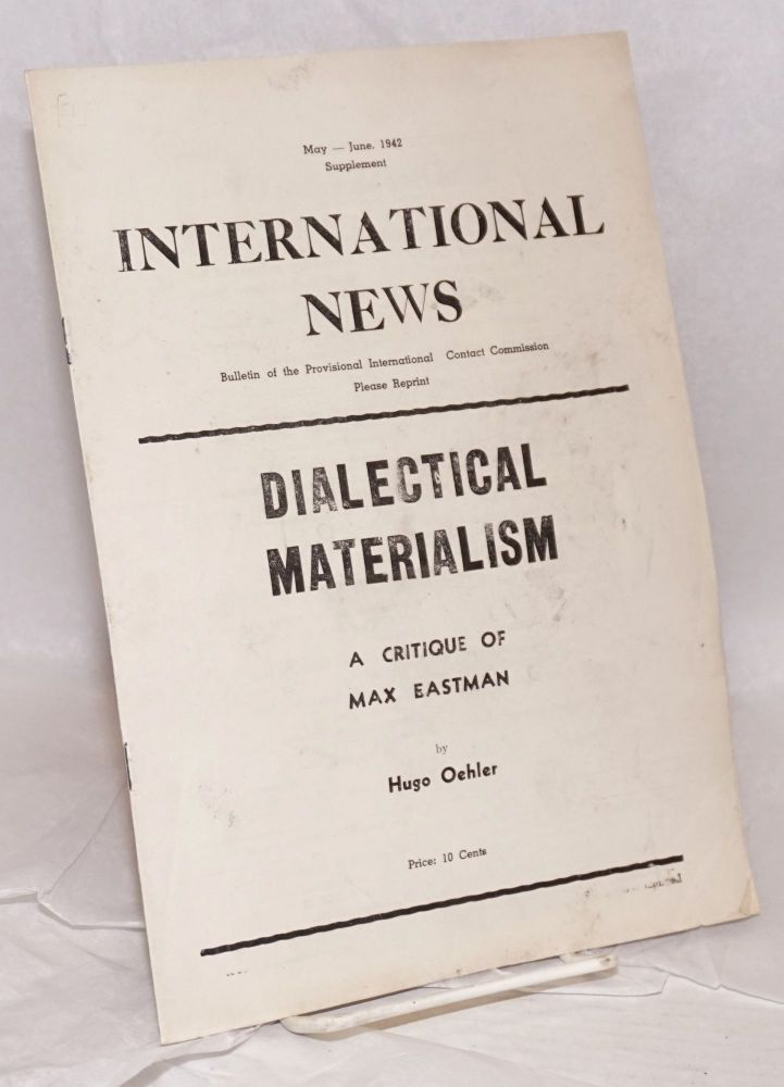 Dialectical materialism, a critique of Max Eastman. Hugo Oehler.