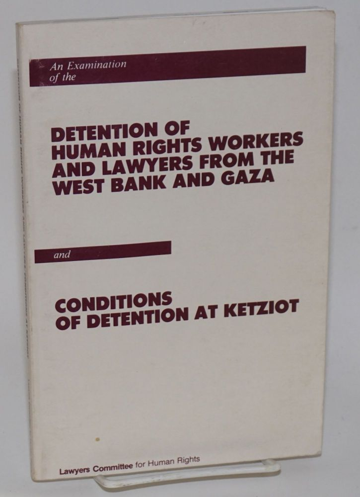 An Examination of the Detention of Human Rights Workers and Lawyers from the West Bank and Gaza; and Conditions of Detention at Ketziot. Michael Posner, LCHR staff Virginia Sherry.