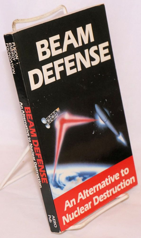 Beam Defense An Alternative to Nuclear Destruction. corporate author The Scientific Staff of the Fusion Energy Foundation.
