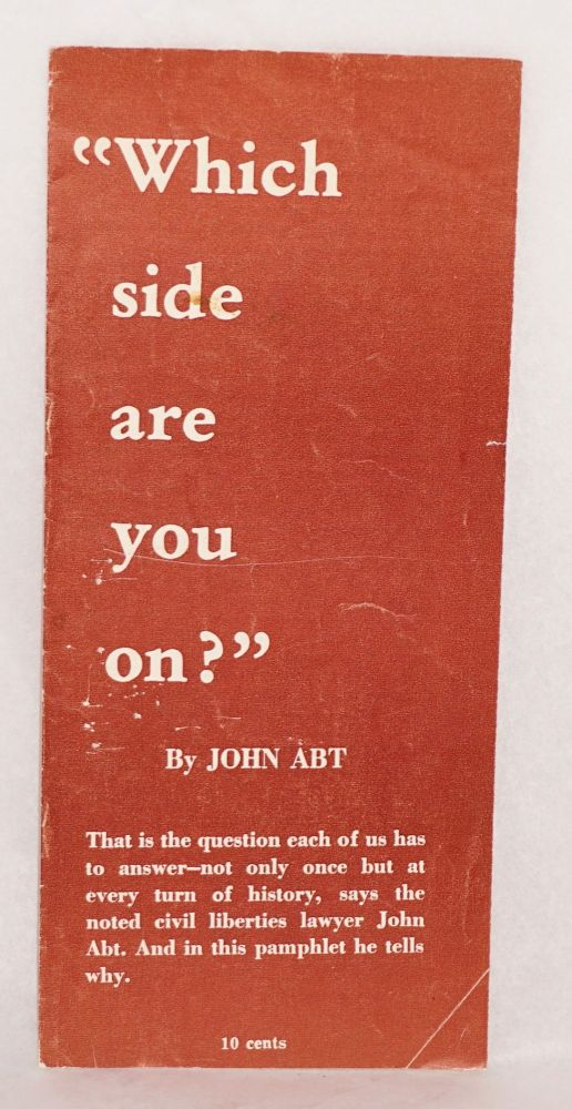 """Which side are you on?"" That is the question each of us has to answer--not only once but at every turn of history, says the noted civil liberties lawyer John Abt. And in this pamphlet he tells why. John Abt."