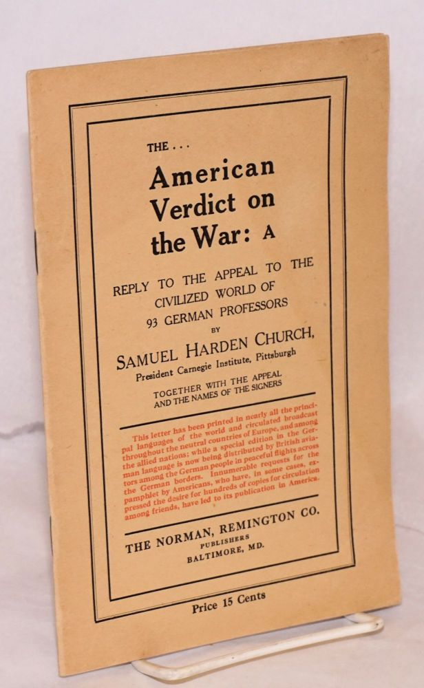 The American verdict on the war: a reply to the appeal to the civilized world of 93 German professors. Samuel Harden Church.