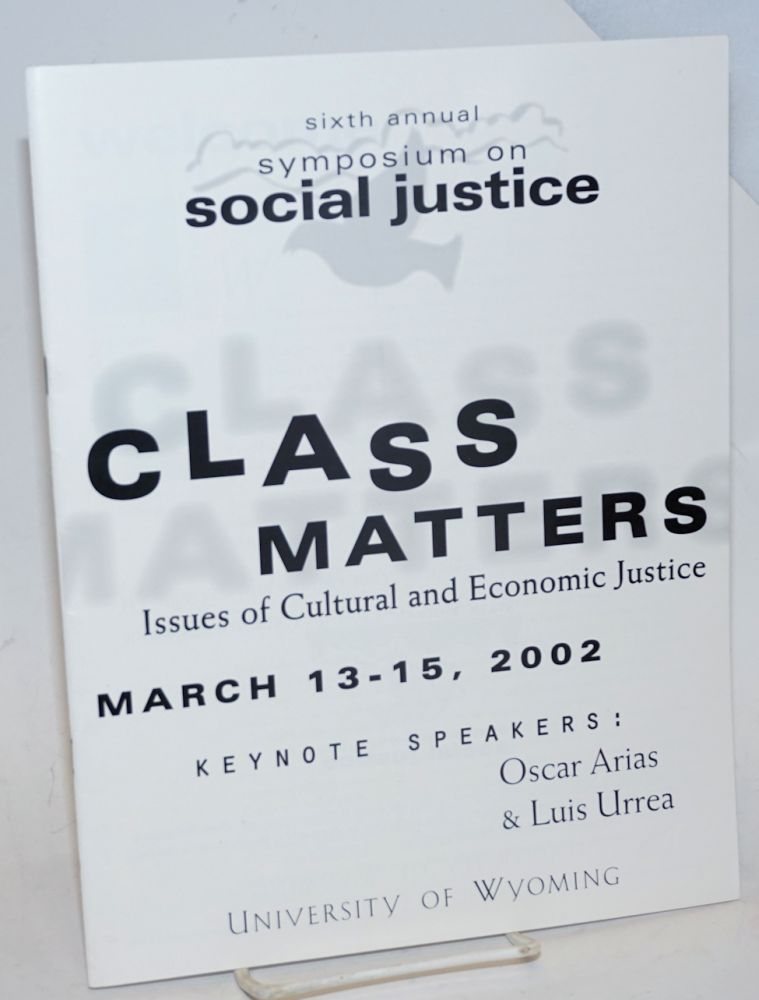 Class matters: issues of cultural and economic justice, March 13-15, 2002; sixth annual symposium on social justice, keynote speakers Oscar Arias & Luis Urrea. Oscar Arias, Luis Arrea.