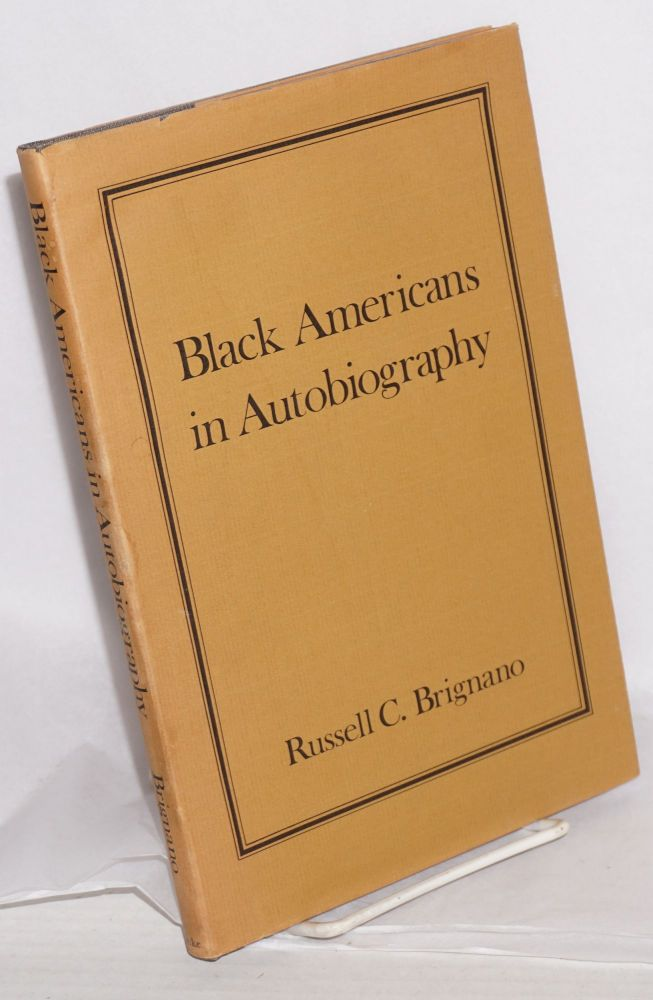 Black Americans in autobiography; an annotated bibliography of autobiographies and autobiographical books written since the Civil War. Russell C. Brignano.