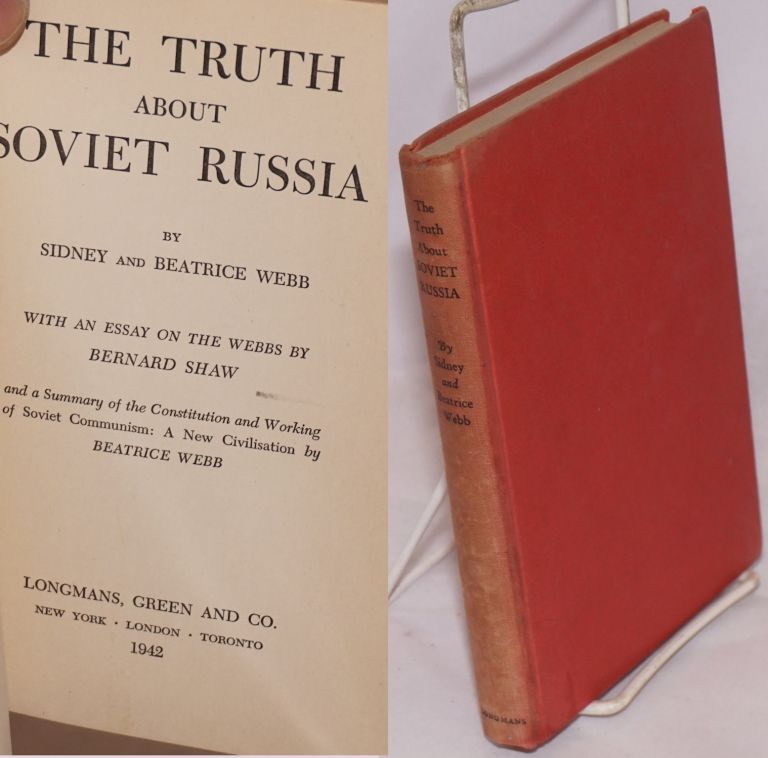 The truth about Soviet Russia. With an Essay on the Webbs by Bernard Shaw. Sidney and Beatrice Webb.