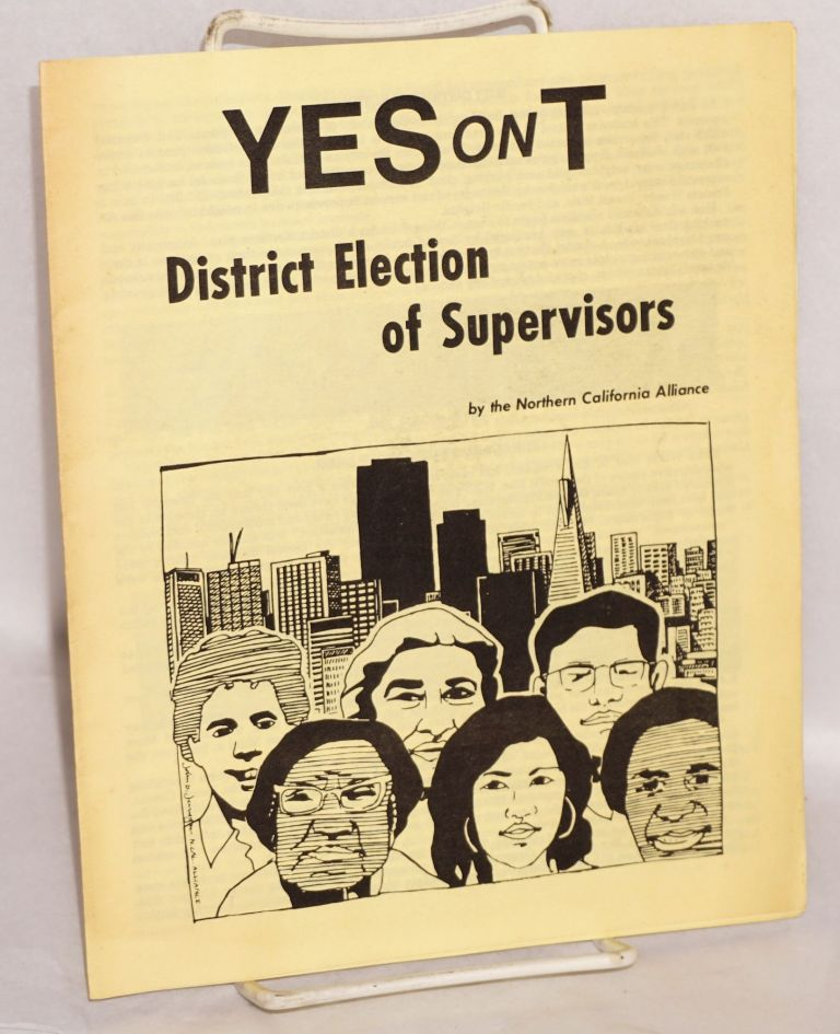 Yes on T: District election of Supervisors / Si en T: Eleccion de Supervisores por Distrito. Northern California Alliance.