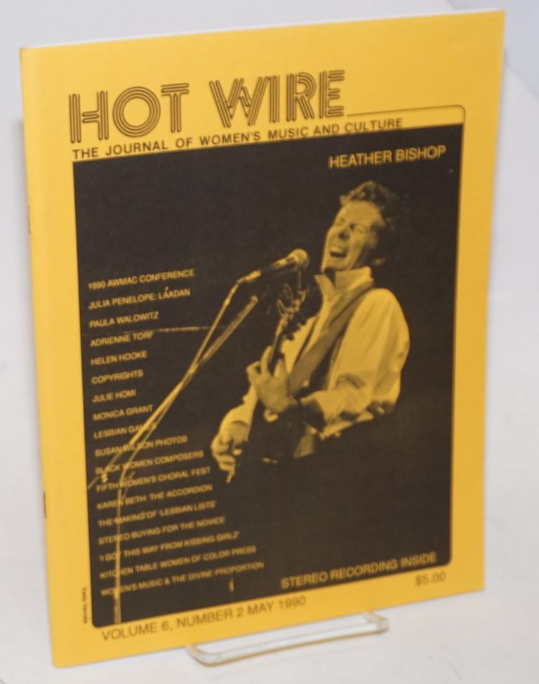 Hot wire: the journal of women's music and culture; vol. 6, #2, May 1990. Toni Jr. Armstrong, , Heather Bishop, Jorjet Harper, Laura Post.