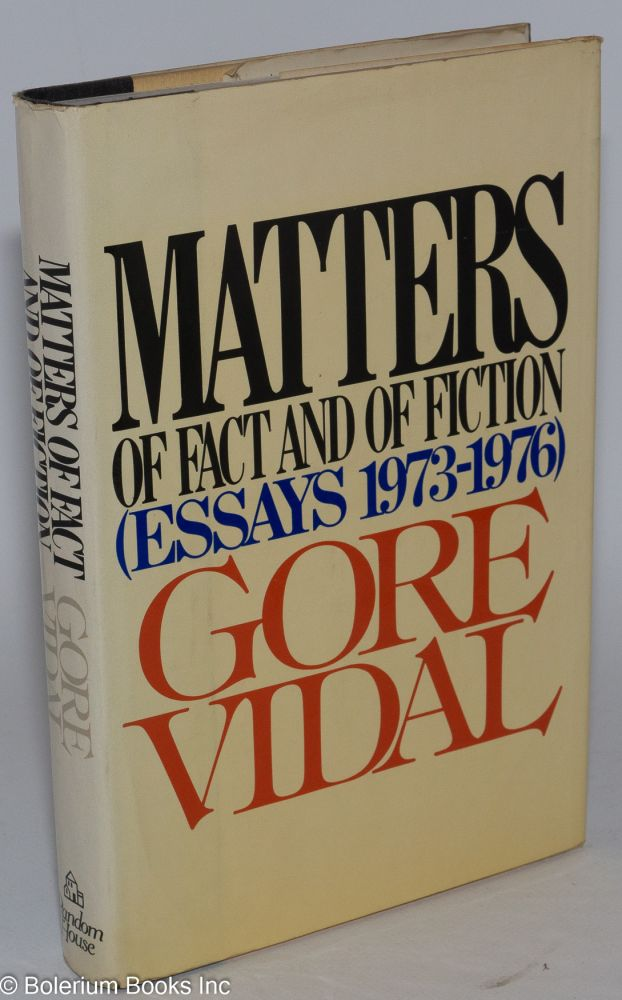 Matters of fact and fiction; essays 1973-1976. Gore Vidal.