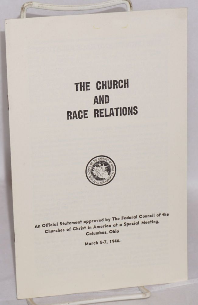 The church and race relations. An official statement approved by the Federal council of the churches of Christ in America at a special meeting, Columbus, Ohio, March 5-7, 1946. Federal Council of the Churches of Christ in America.