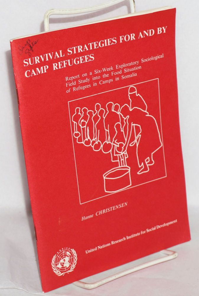 Survival Strategies for and by Camp Refugees; Report on a Six-Week Exploratory Sociological Field Study into the Food Situation of Refugees in Camps in Somalia. Hanne Christensen.