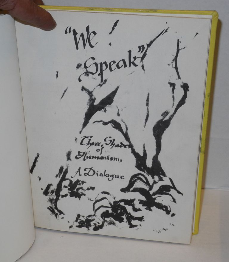 We speak: three shades of humanism, a dialogue. Luis Negrón, Susan Barowsky de Negrón, Frederick James Jones.