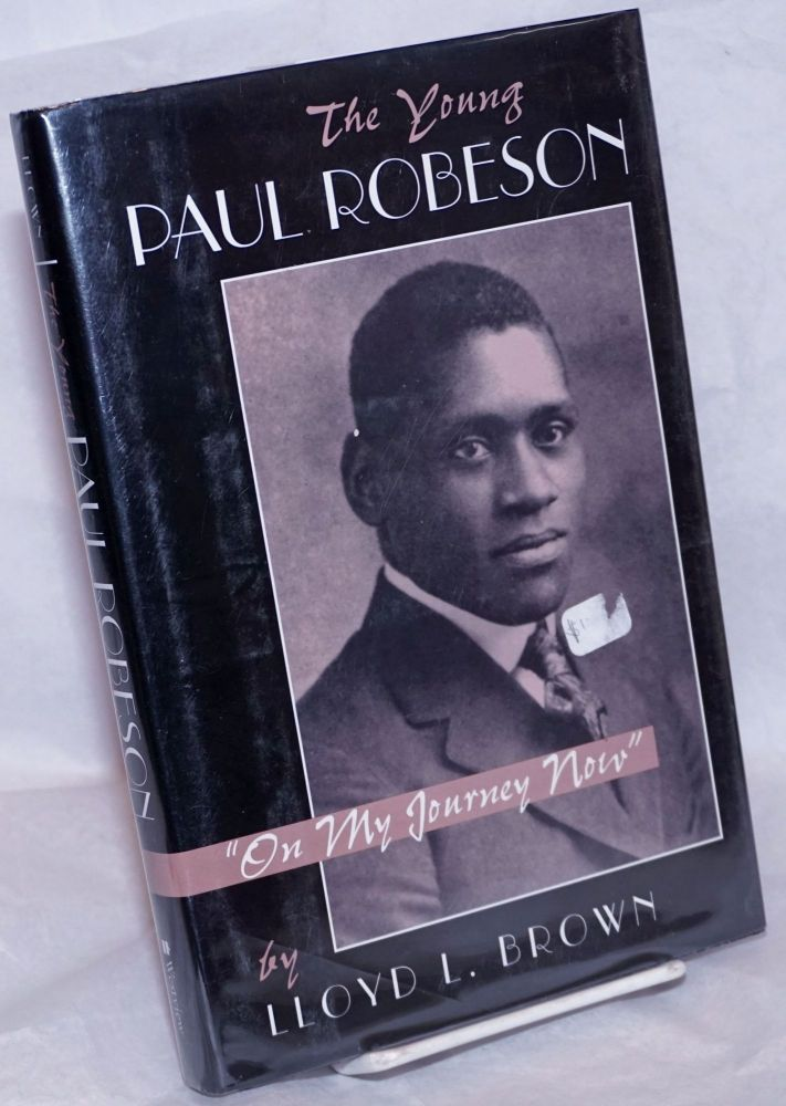 "The young Paul Robeson: ""on my journey now"" Lloyd L. Brown."