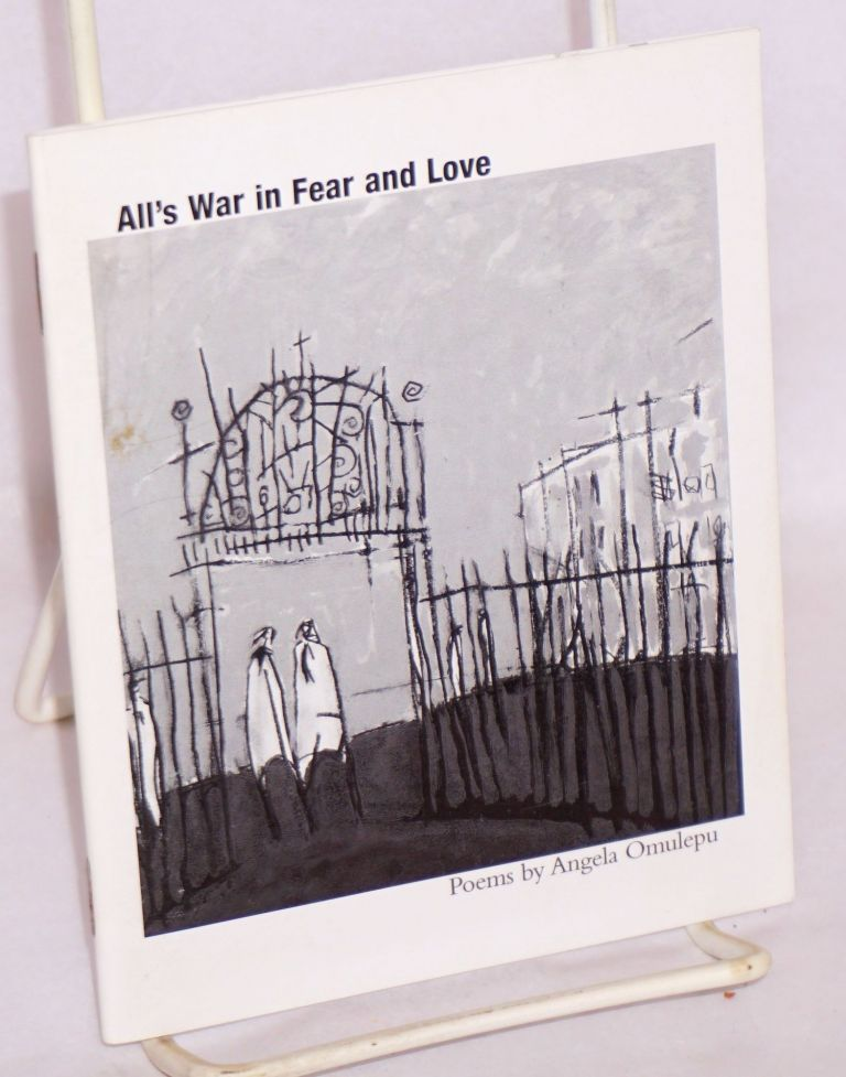 All's war in fear and love poems. Angela Omulepu.
