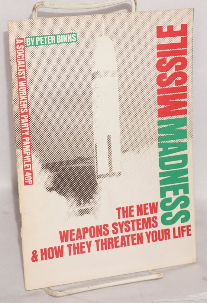 Missile madness: the new weapons systems and how they threaten your life. Peter Binns.