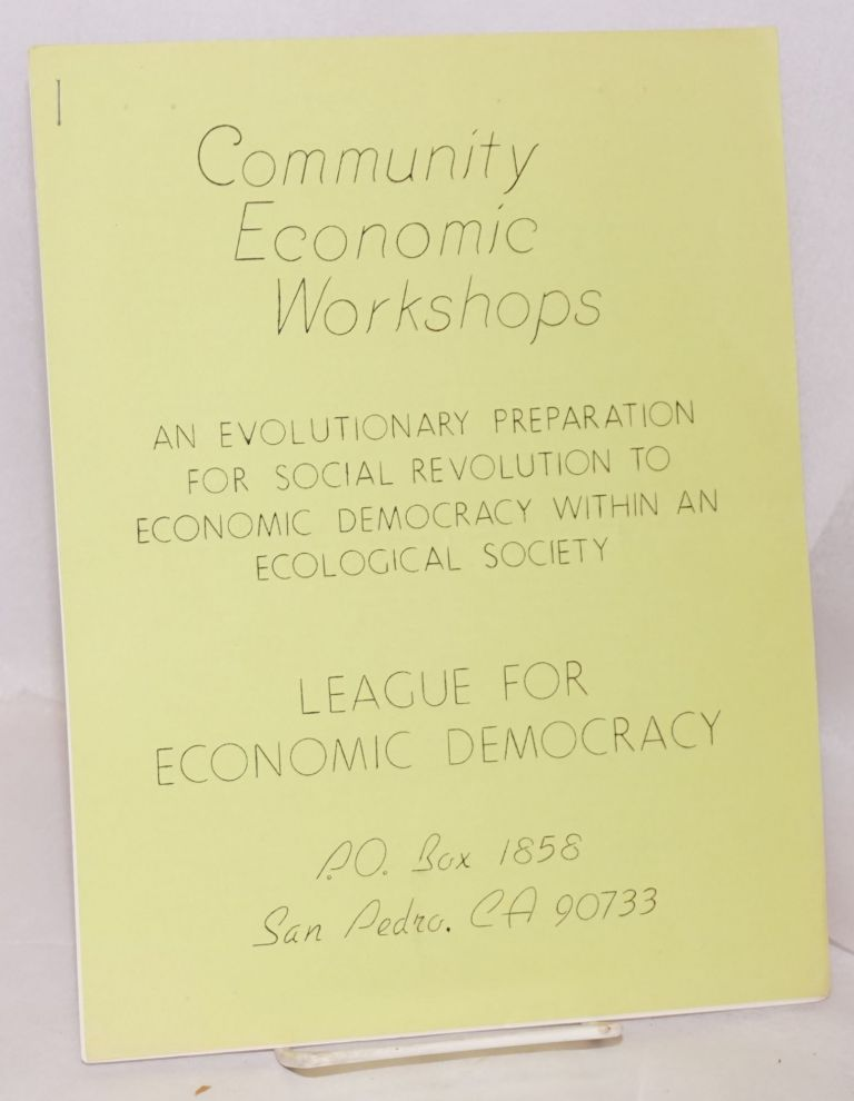 Community economic workshops. An evolutionary preparation for social revolution to economic democracy within an ecological society