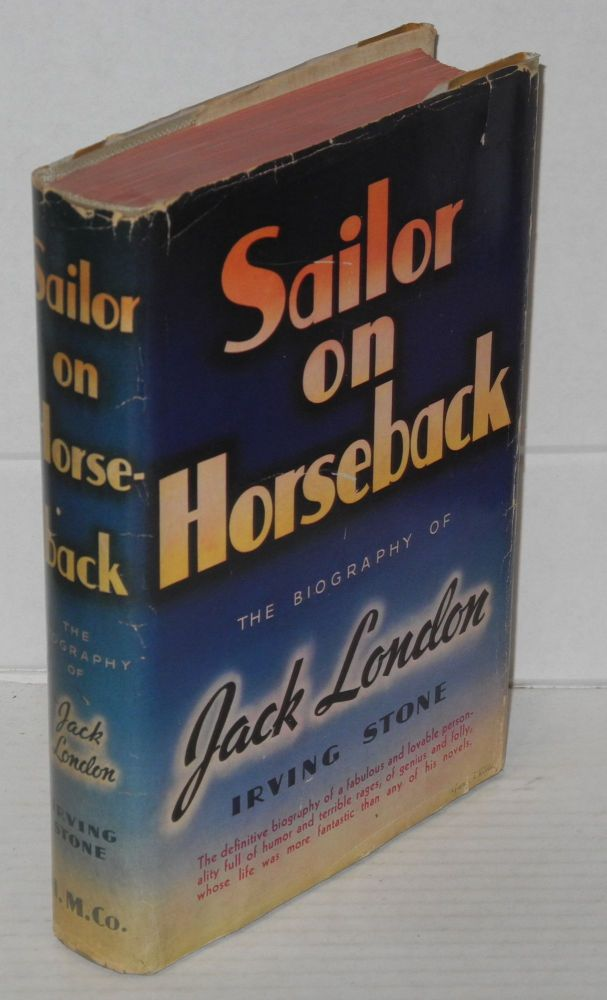 Sailor on horseback: the biography of Jack London, illustrated. Irving Stone.