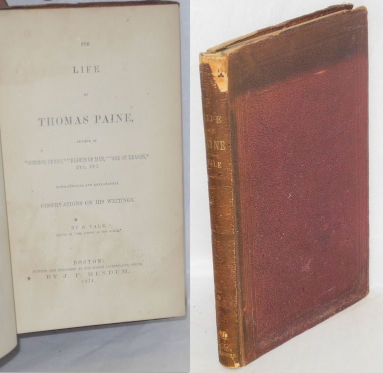 "The life of Thomas Paine, author of ""Common sense,"" ""Rights of Man,"" ""Age of Reason,"" etc. etc. with critical and explanatory observations on his writings. G. Vale."