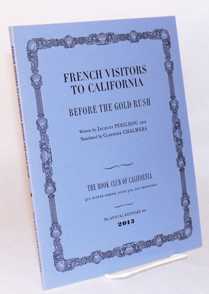 French visitors to California, before the Gold Rush. Translated by Claudine Chalmers. Jacques Perilhou.