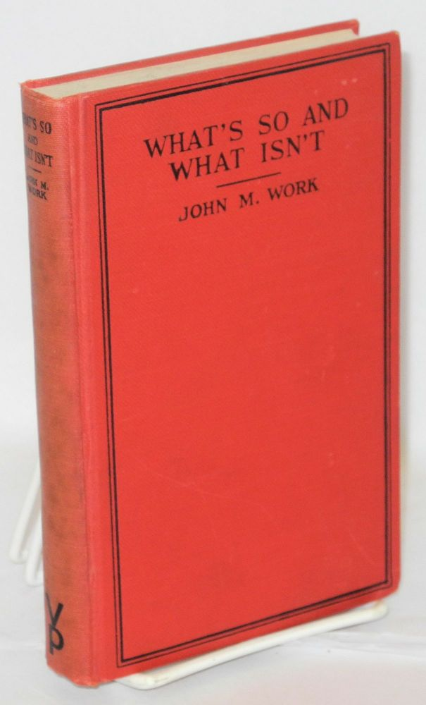 What's so and what isn't. John M. Work.