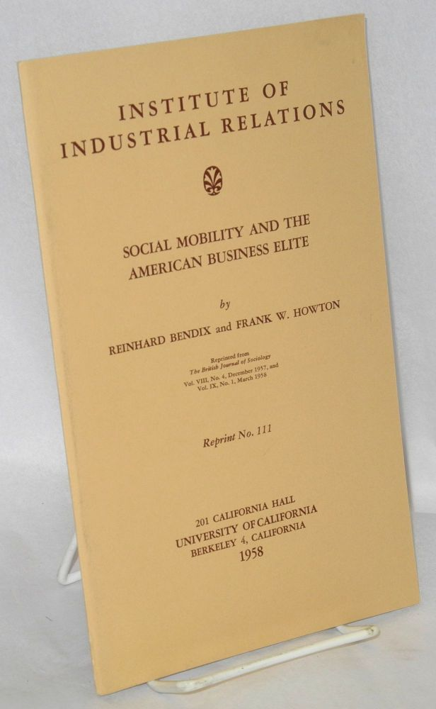 Social mobility and the American business elite. Reinhard Bendix, Frank W. Howton.