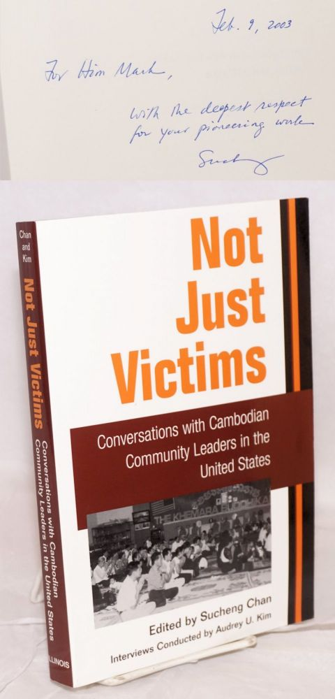 Not Just Victims: Conversations with Cambodian Community Leaders in the United States. Sucheng Chan.