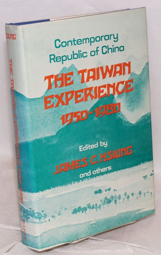 The Taiwan Experience, 1950-1980: Contemporary Republic of China. James Chieh Hsiung.