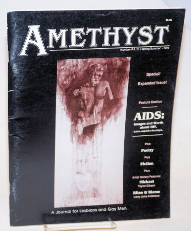 Amethyst; a journal for lesbians and gay men, number 9&10, Spring/Summer 1993; AIDS: images and words, special expanded issue. Mendy Knott Kes, Jeffrey Laymon, Johnny Walsh, Skye Mason, Rebecca Ranson, Taylor Gibson.