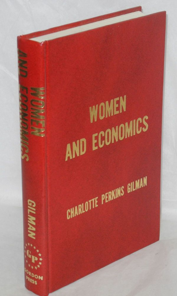 Women and economics; a study of the economic relation between men and women as a factor in social evolution, ninth edition with new introduction. Charlotte Perkins Gilman.