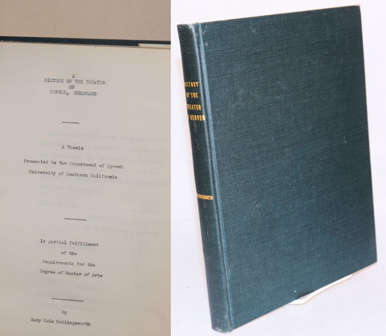 A history of the theater of Denver, Colorado: a thesis presented to the Department of Speech, University of Southern California. Mary Cole Hollingsworth.