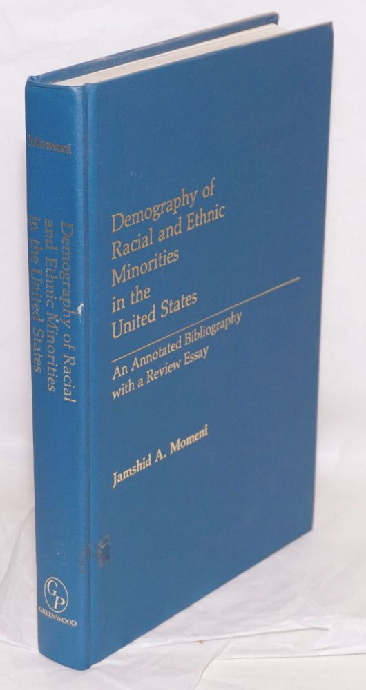Demography of racial and ethnic minorities in the United States; an annotated bibliography with a review essay. Foreword by Conrad Taeuber, preface by Marta Tienda. Jamshid A. Momeni.