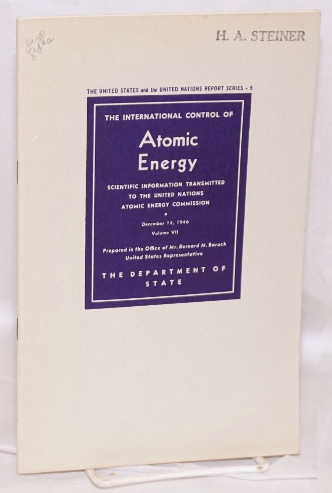 International Control of Atomic Energy Scientific Information Transmitted to the United Nations Atomic Energy Commission, December 15, 1946. Volume VII. Prepared in the Office of Mr. Bernard M. Baruch, United States Representative