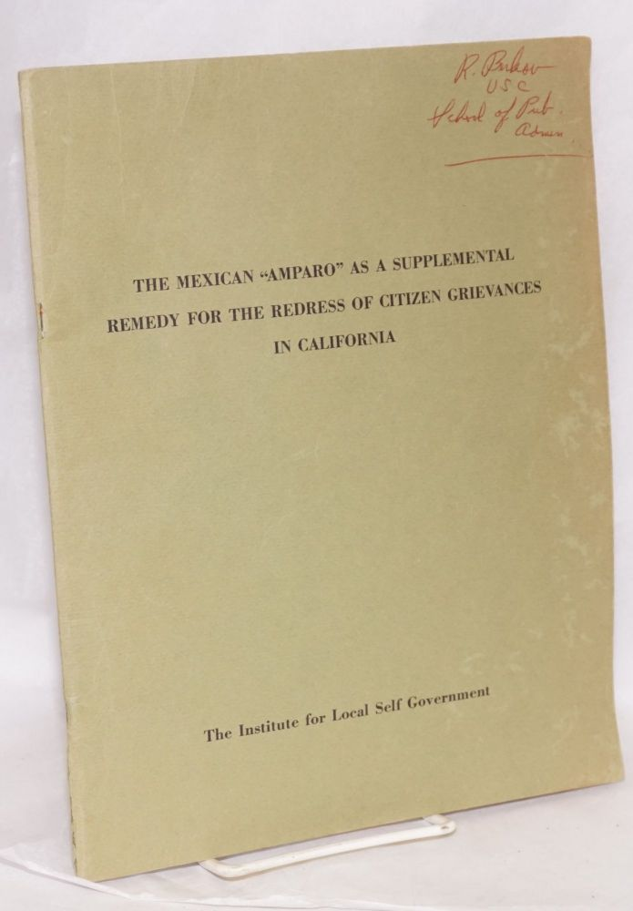 "The Mexican ""Amparo"" as a Supplemental Remedy for the Redress of Citizen Grievances in California. Randy H. executive director Hamilton, background material Manuel Ruiz."