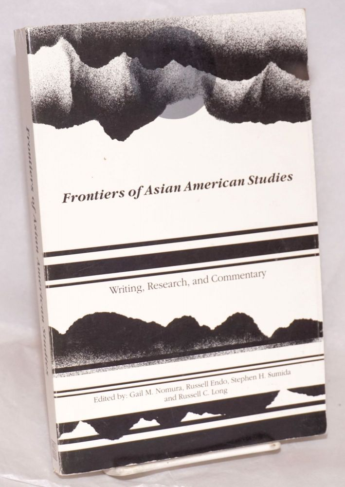 Frontiers of Asian American studies; writing, research, and commentary. Gail Nomura, Stephen H. Sumida, Russell Endo, eds Russell C. Leong.