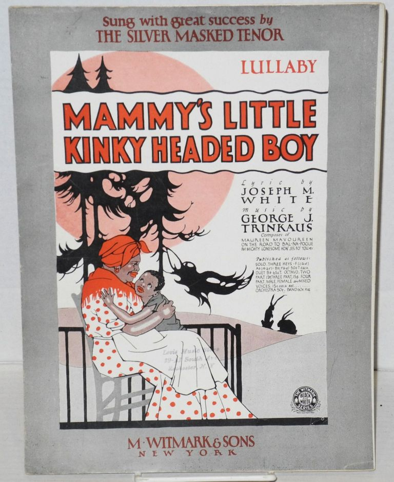 Mammy's Little Kinky Headed Boy. Joseph M. White, lyrics, George J. Trinkaus, music.
