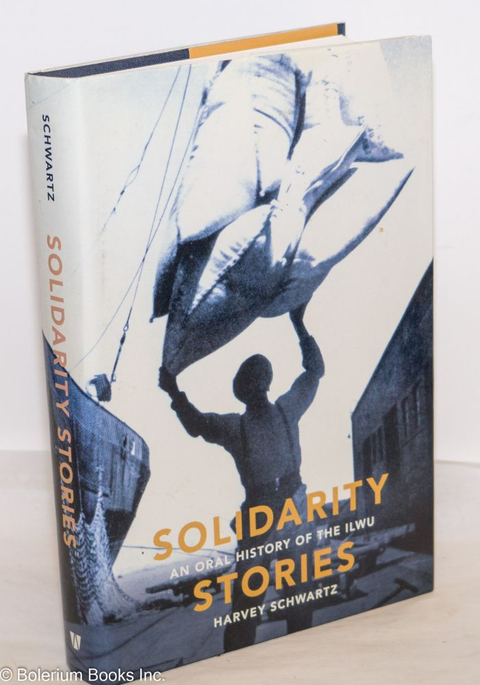 Solidarity Stories, an oral history of the ILWU. Harvey Schwartz.