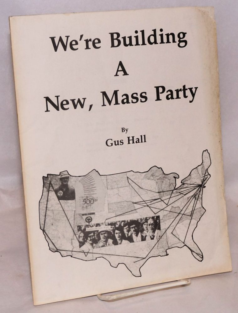 We're building a new, mass party. Gus Hall.