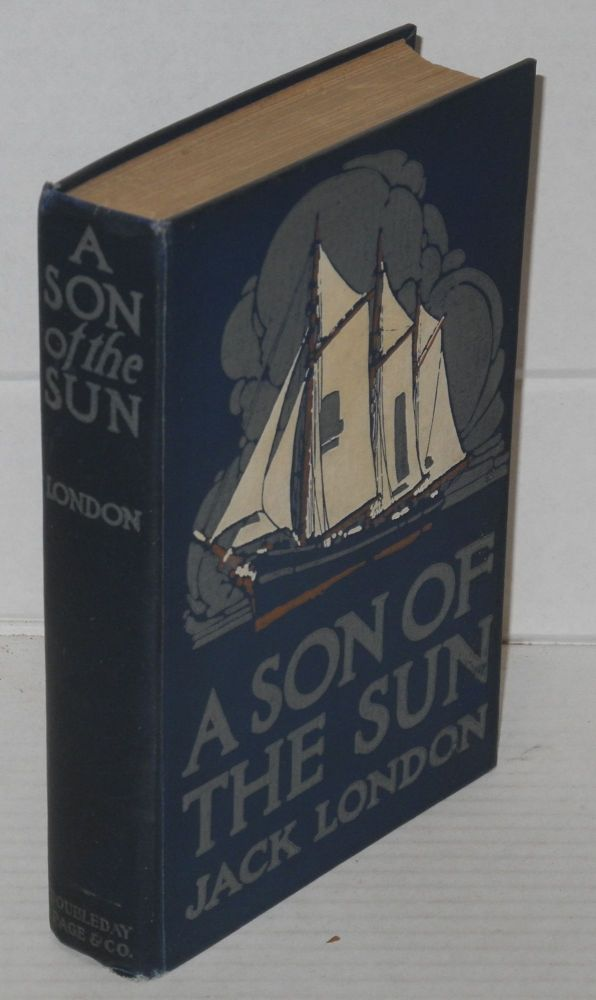 A son of the sun. Jack London, , A. O. Fischer, C. W. Ashley.