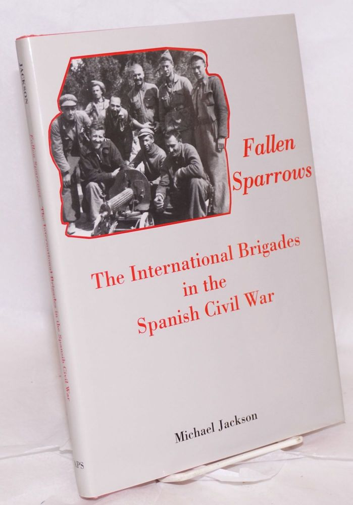 Fallen sparrows: the International Brigades in the Spanish Civil War. Michael Jackson.