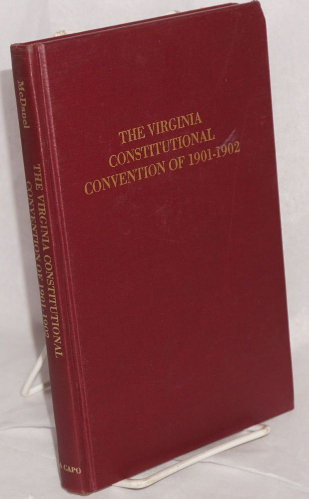 The Virginia constitutional convention of 1901 - 1902. Ralph Clipman McDanel.