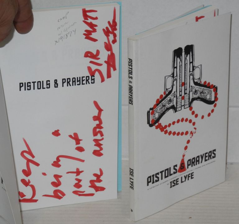Pistols & prayers: a collection of poems/prayers/journal entries/rhymes and anecdotes. Ise Lyfe.