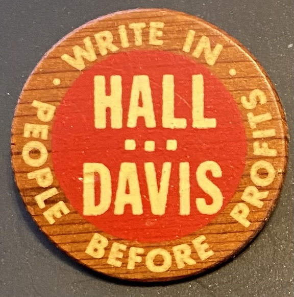 Write in Hall / Davis / People before profits [pinback button]. Gus Hall, Angela Davis.