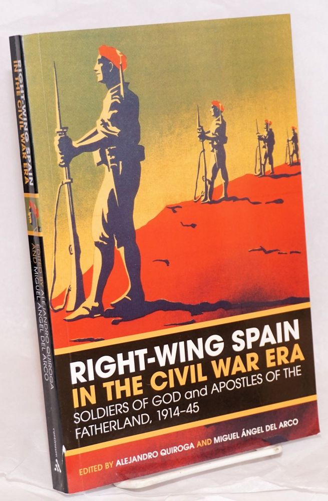 Right-Wing Spain in the Civil War Era; Soldiers of God and Apostles of the Fatherland, 1914-45. Alejandro Quiroga, Miguel Angel del Arco.