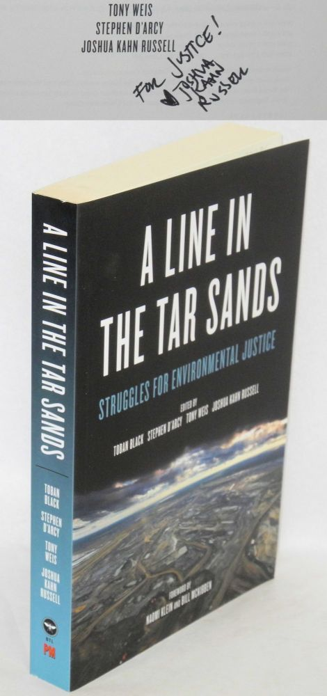A line in the tar sands, struggles for environmental justice. Foreword by Naomi Klein and Bill McKibben. Toban Black, Stephen D'Arcy, Tony Weis, eds Joshua Kahn Russell.