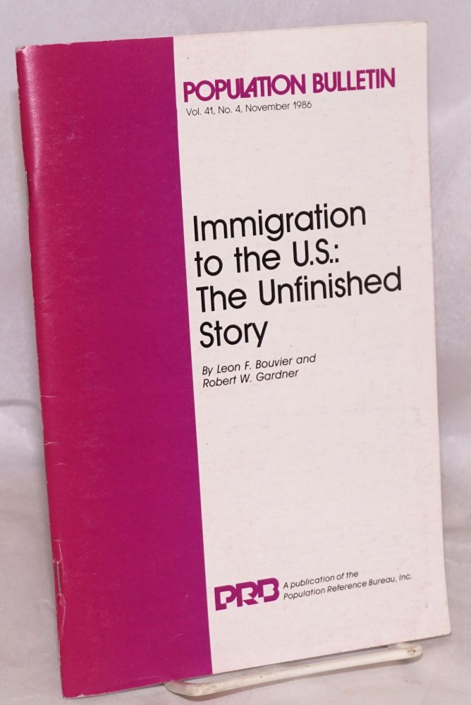 Immigration to the U.S.: the unfinished story. Leon F. Bouvier, Robert W. Gardner.