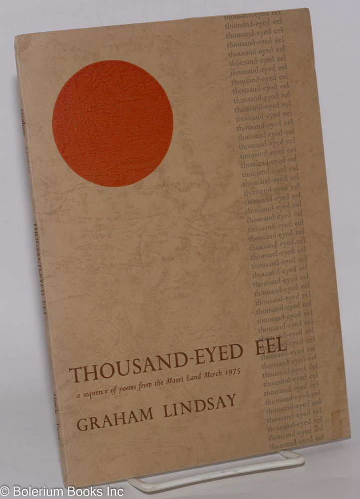 Thousand-Eyed Eel a sequence of poems from the Maori Land March 1975. Graham Lindsay.