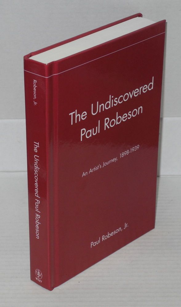 The Undiscovered Paul Robeson; an artist's journey, 1898-1939. Paul Robeson, Jr.