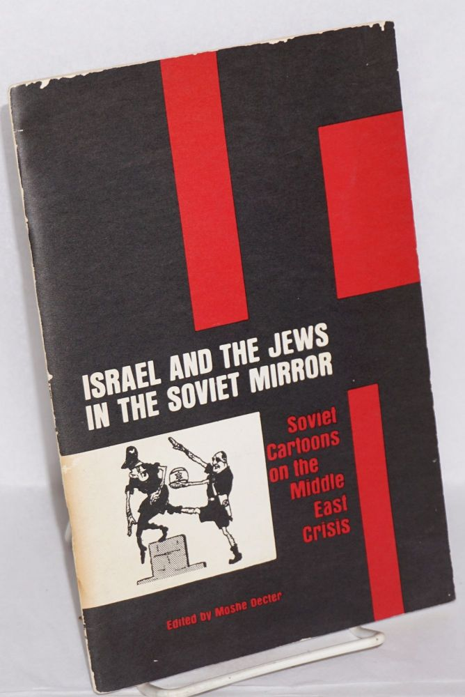 Israel and the Jews in the Soviet Mirror; Soviet Cartoons on the Middle East Crisis. Moshe Decter.
